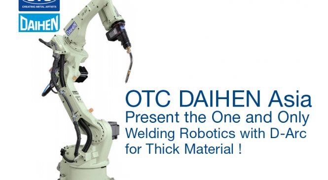 OTC DAIHEN Asia เปิดตัวหุ่นยนต์สำหรับงานเชื่อม ชู D-Arc เชื่อมงานหนาได้ไร้รอยต่อ เจ้าแรกเจ้าเดียว!