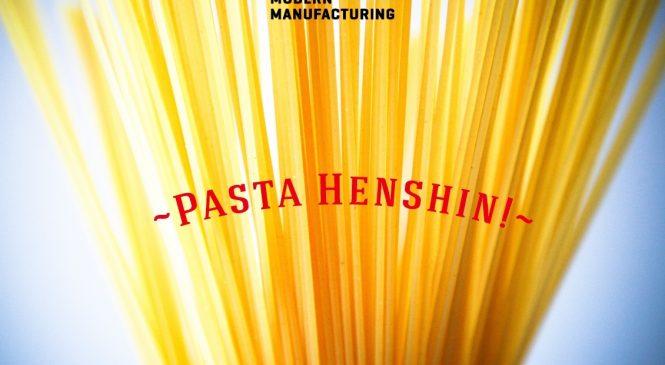 Pasta Henshin! ยุคใหม่ของการผลิตอาหารมาถึงแล้ว